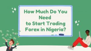 How Much Do You Need to Start Trading Forex in Nigeria